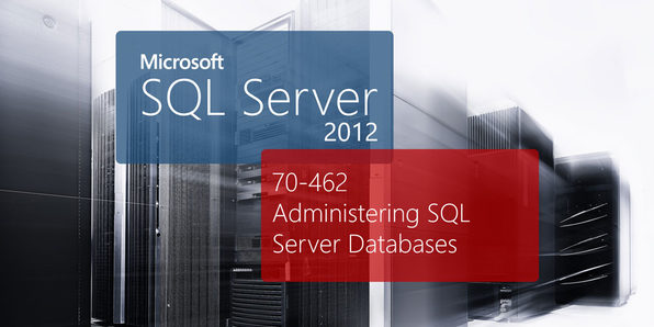 Microsoft 70-462: Administering SQL Server 2012 Databases - Product Image