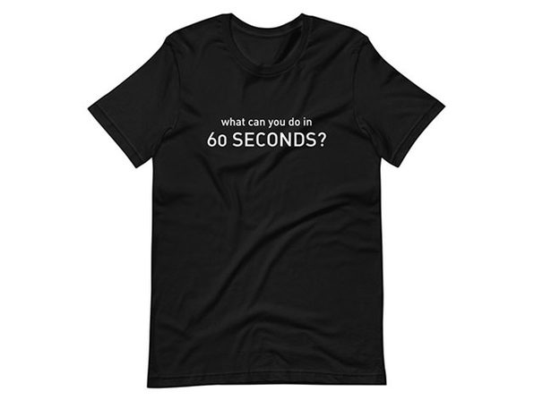 """What Can You Do In 60 Seconds"" T-Shirt"