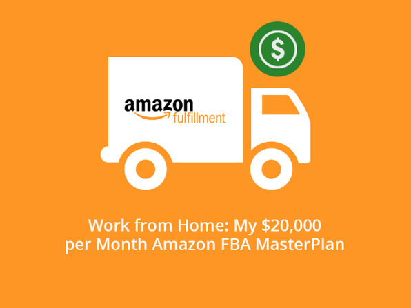 Work from Home: My $20,000 per Month Amazon FBA MasterPlan - Product Image