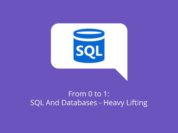 From 0 to 1: SQL And Databases - Heavy Lifting - Product Image